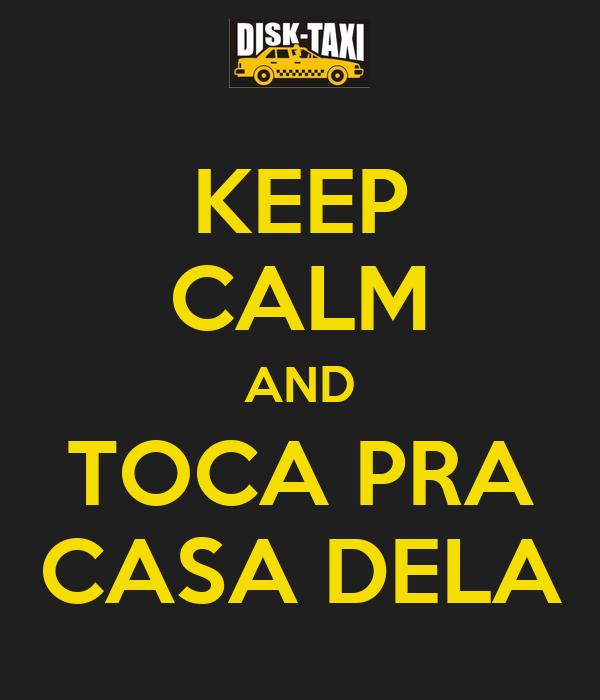 KEEP CALM AND TOCA PRA CASA DELA