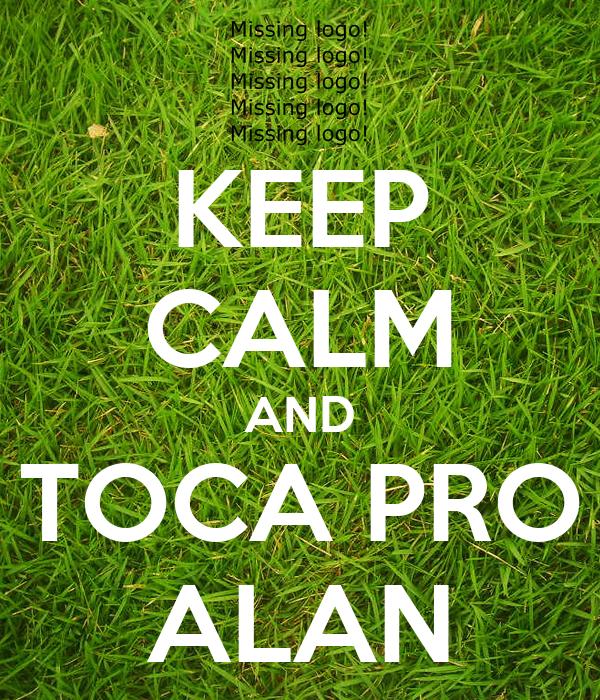 KEEP CALM AND TOCA PRO ALAN