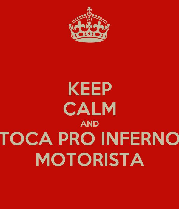 KEEP CALM AND TOCA PRO INFERNO MOTORISTA