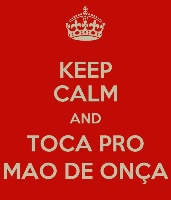 KEEP CALM AND TOCA PRO MAO DE ONÇA