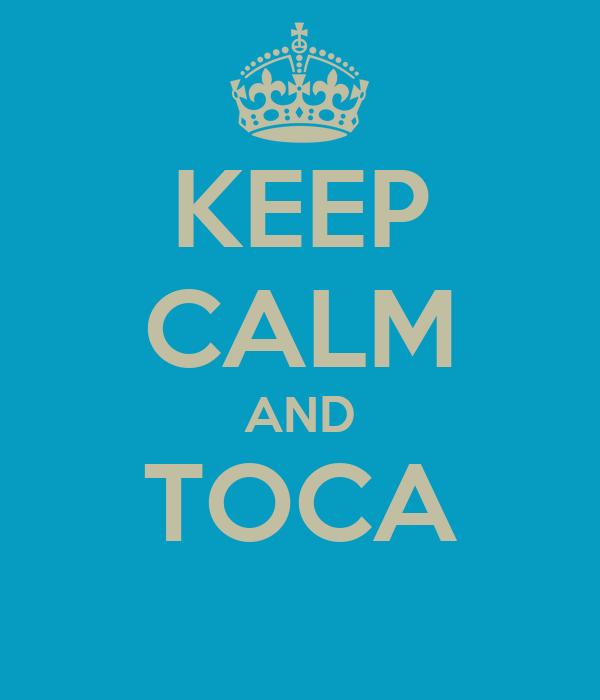 KEEP CALM AND TOCA
