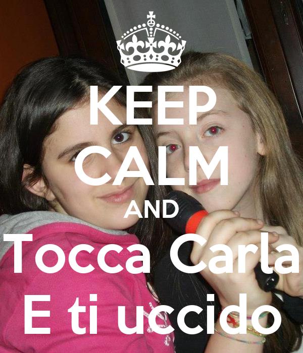 KEEP CALM AND Tocca Carla E ti uccido