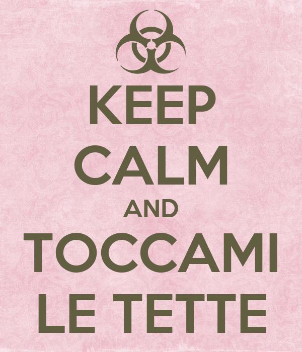 KEEP CALM AND TOCCAMI LE TETTE