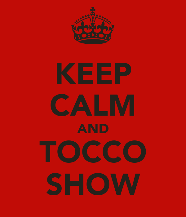 KEEP CALM AND TOCCO SHOW
