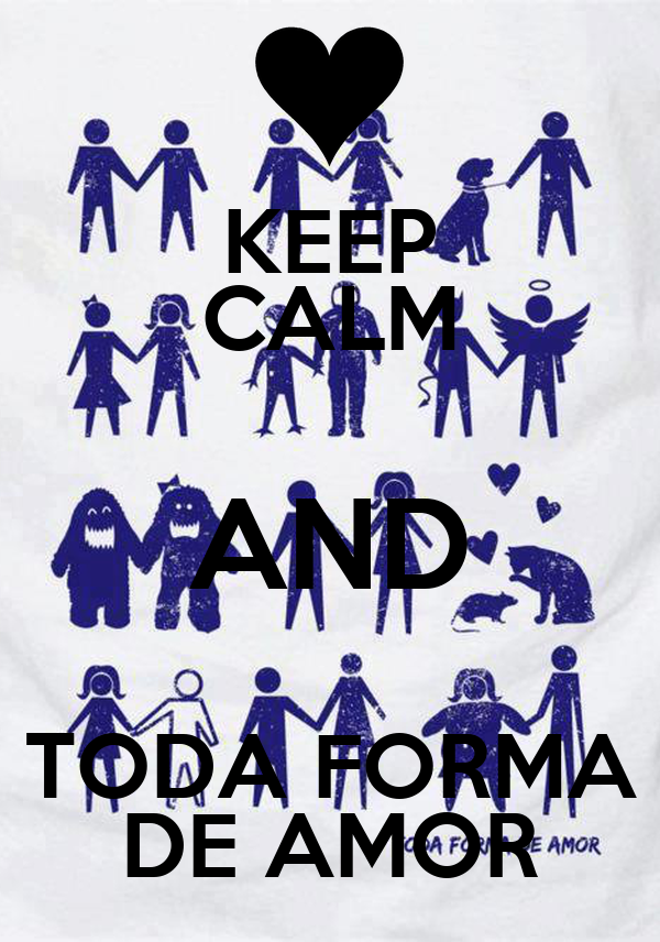 KEEP CALM AND TODA FORMA DE AMOR