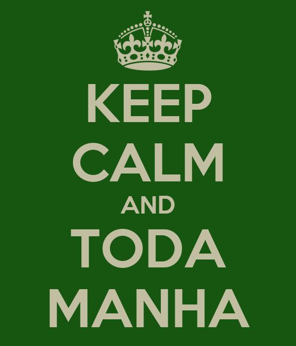 KEEP CALM AND TODA MANHA