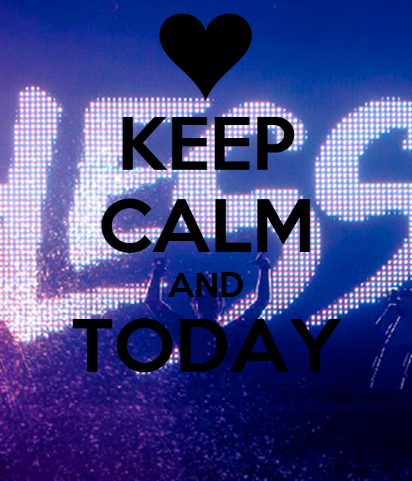 KEEP CALM AND TODAY