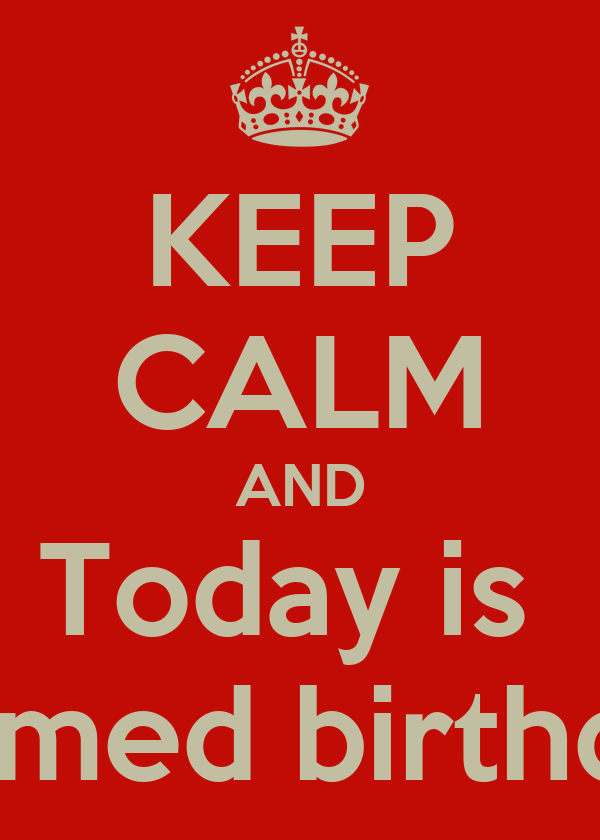 KEEP CALM AND Today is  Ahmed birthday