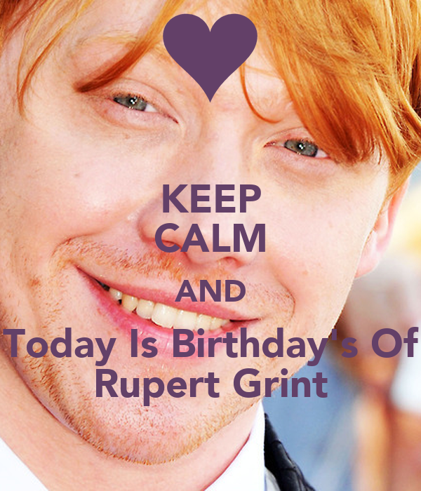 KEEP CALM AND Today Is Birthday's Of Rupert Grint