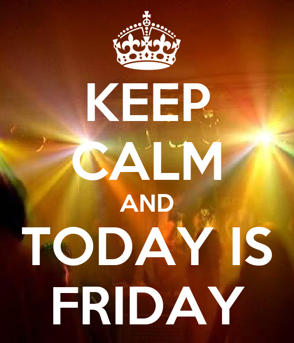 KEEP CALM AND TODAY IS FRIDAY