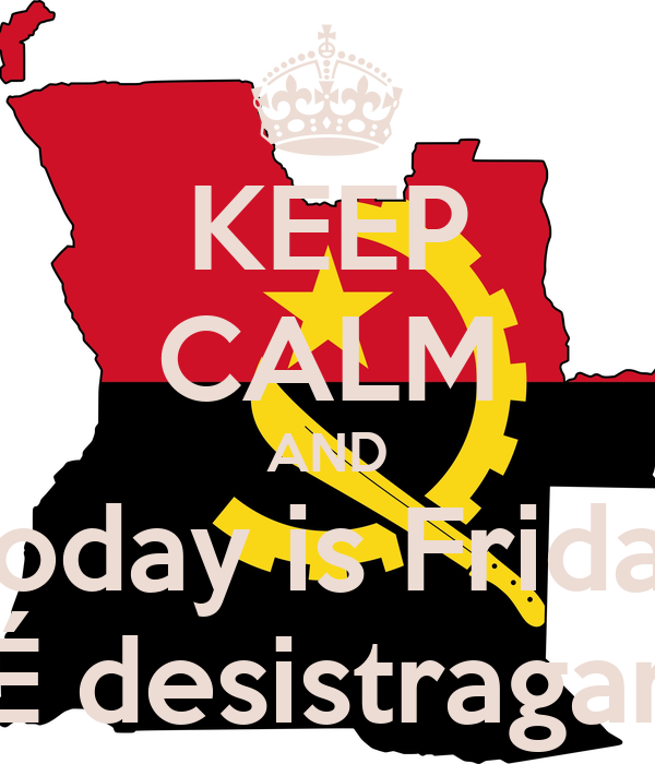 KEEP CALM AND Today is Friday É desistragar