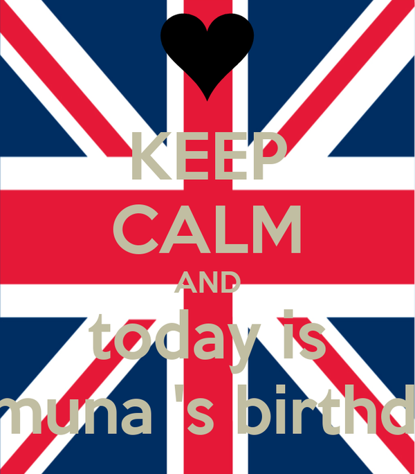 KEEP CALM AND today is tamuna 's birthday