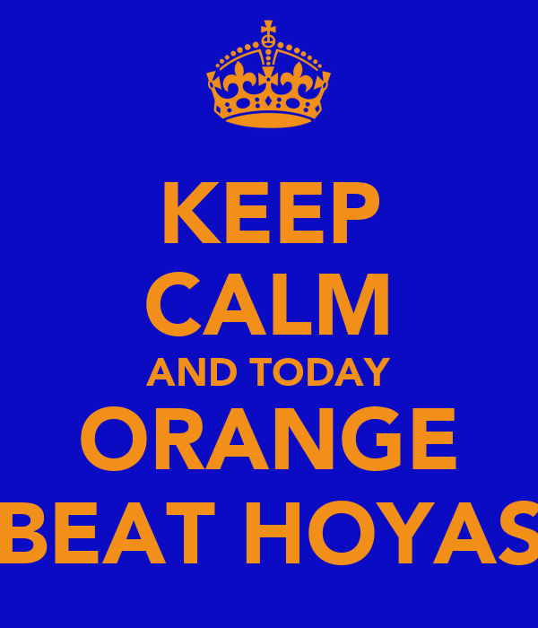 KEEP CALM AND TODAY ORANGE BEAT HOYAS