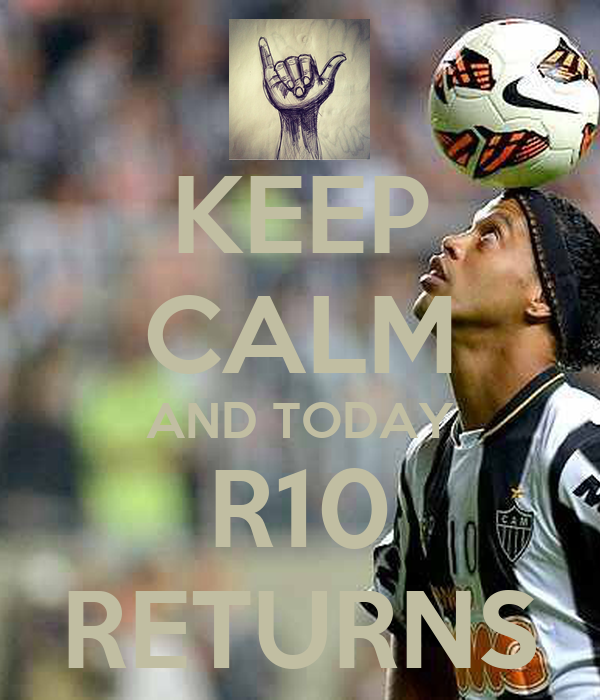 KEEP CALM AND TODAY R10 RETURNS