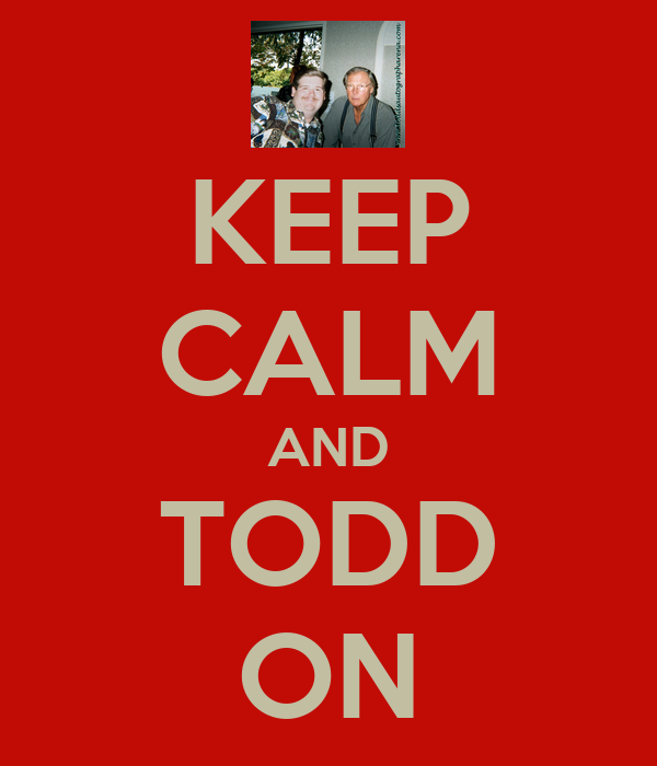 KEEP CALM AND TODD ON