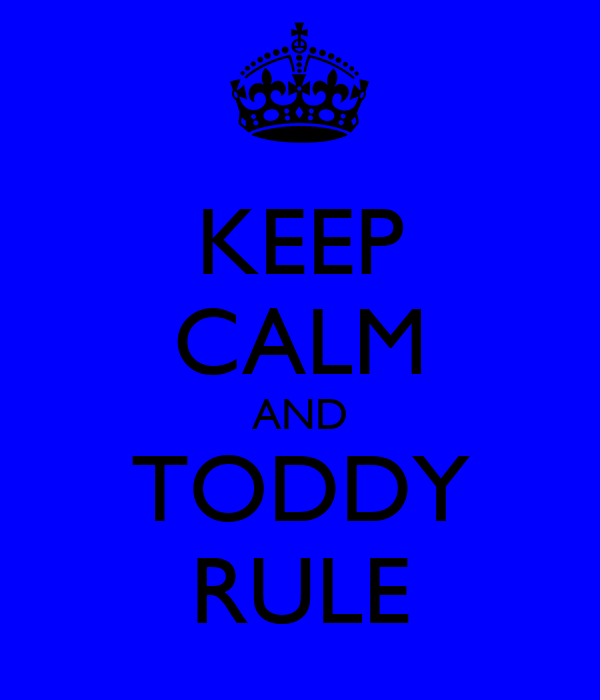 KEEP CALM AND TODDY RULE