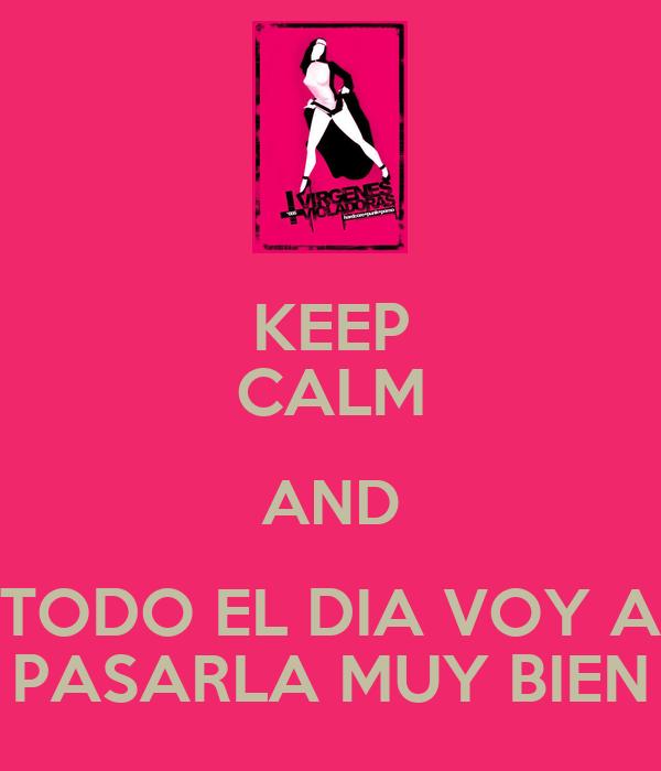 KEEP CALM AND TODO EL DIA VOY A PASARLA MUY BIEN