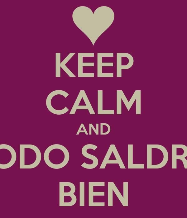 KEEP CALM AND TODO SALDRA BIEN