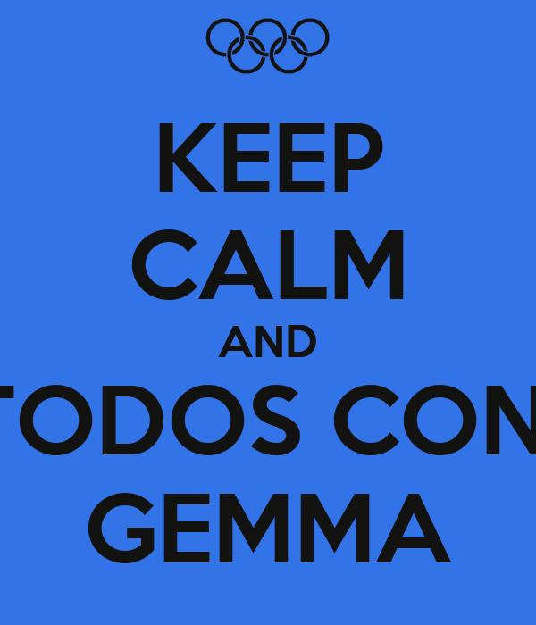 KEEP CALM AND TODOS CON  GEMMA