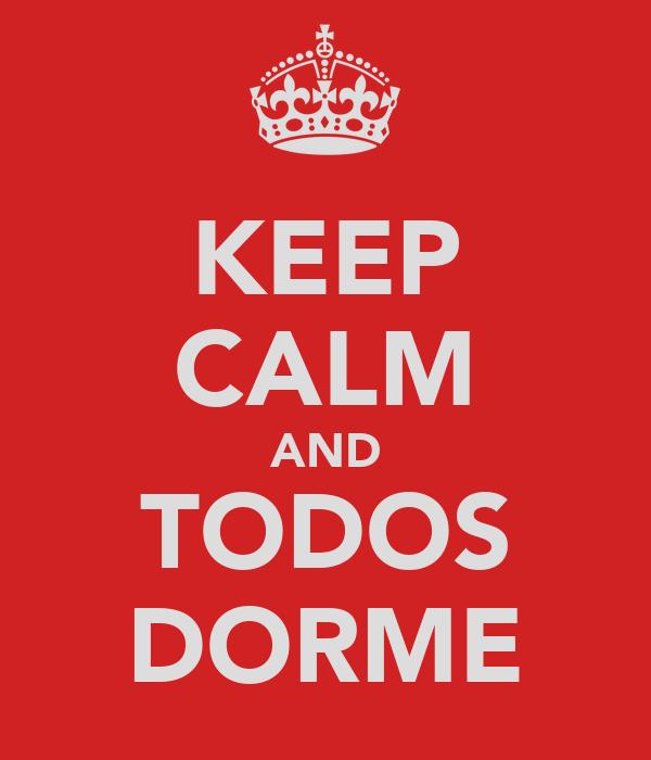 KEEP CALM AND TODOS DORME