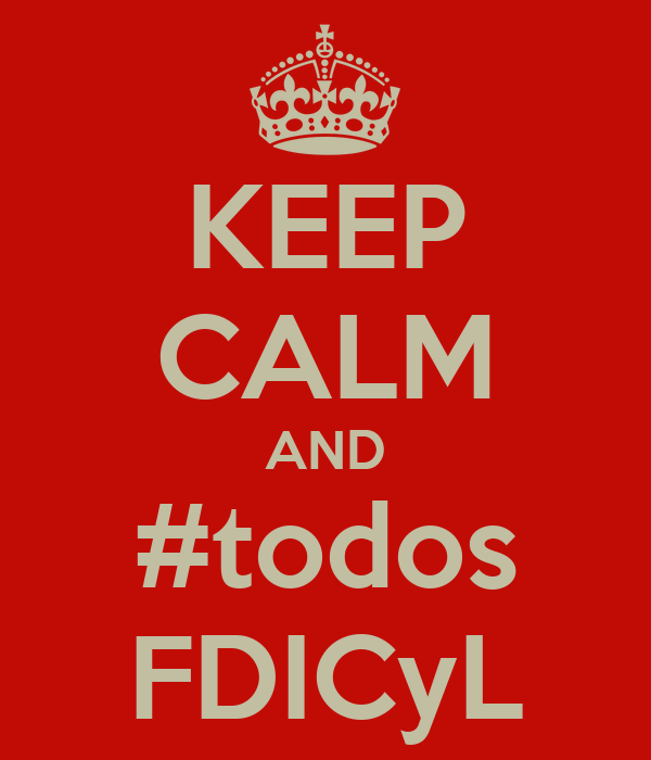 KEEP CALM AND #todos FDICyL