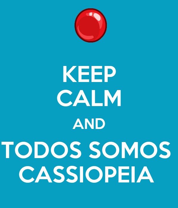 KEEP CALM AND TODOS SOMOS  CASSIOPEIA