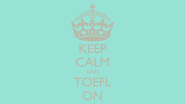KEEP CALM AND TOEFL ON