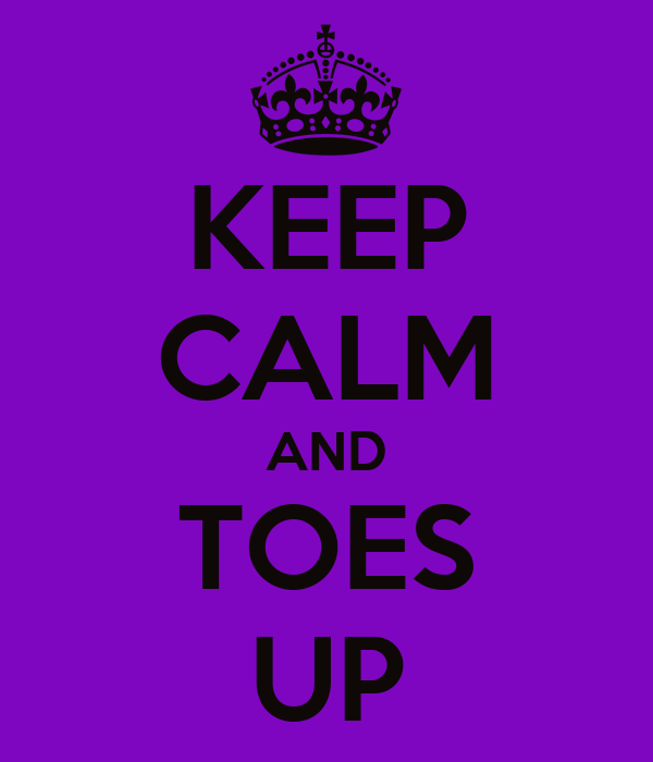 KEEP CALM AND TOES UP