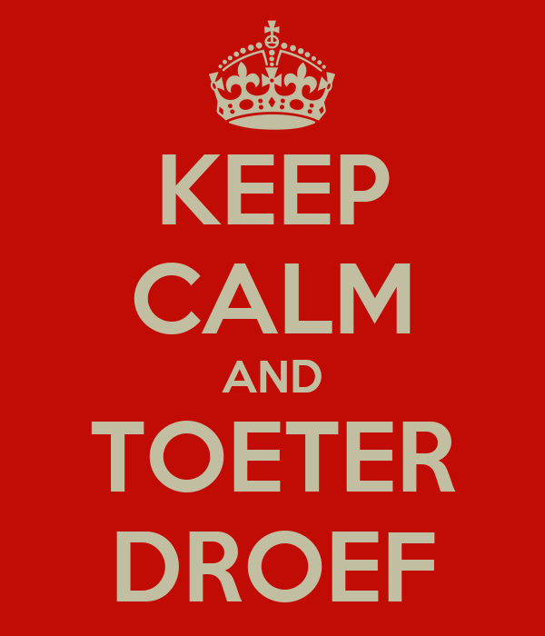 KEEP CALM AND TOETER DROEF