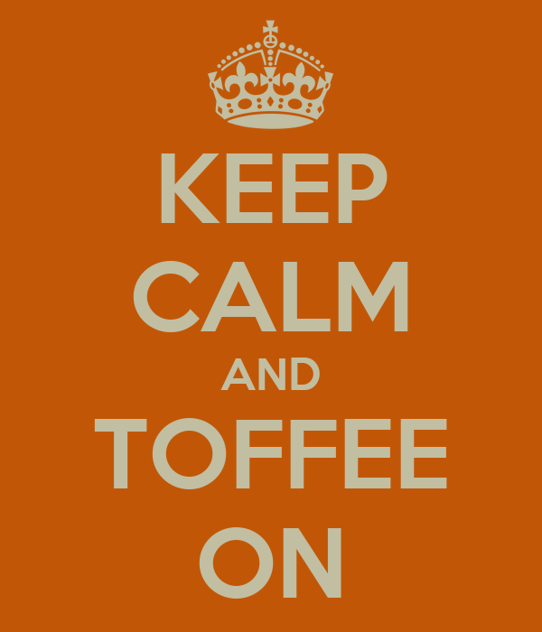 KEEP CALM AND TOFFEE ON