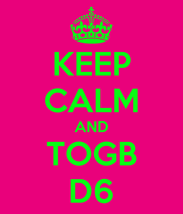 KEEP CALM AND TOGB D6