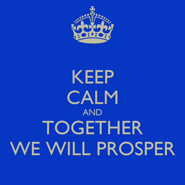 KEEP CALM AND TOGETHER WE WILL PROSPER