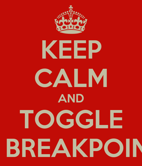 KEEP CALM AND TOGGLE A BREAKPOINT