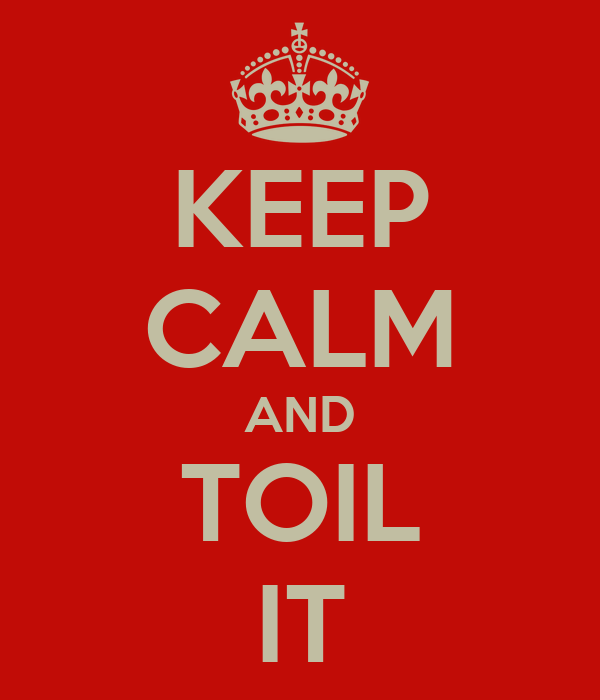KEEP CALM AND TOIL IT