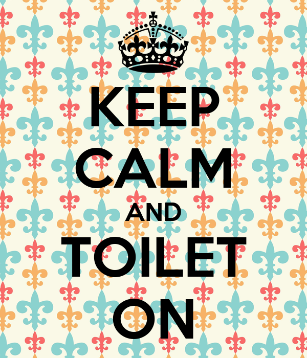 KEEP CALM AND TOILET ON