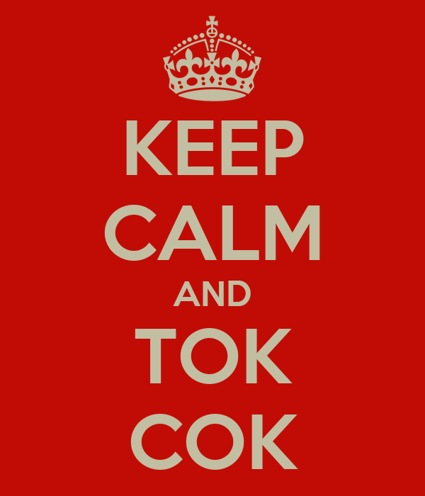 KEEP CALM AND TOK COK