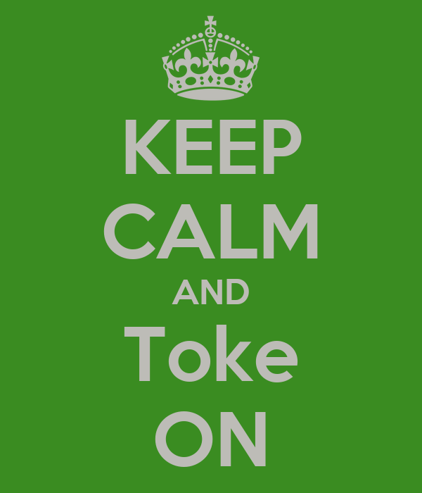 KEEP CALM AND Toke ON
