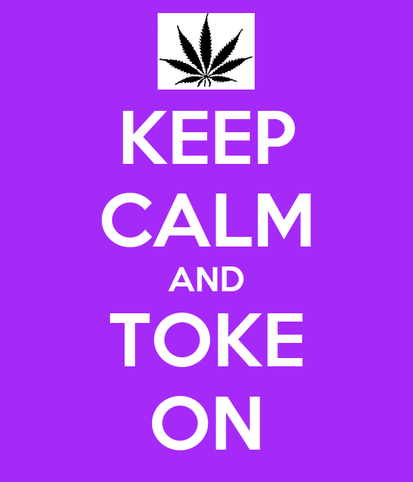 KEEP CALM AND TOKE ON