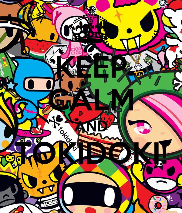 KEEP CALM AND TOKIDOKI!