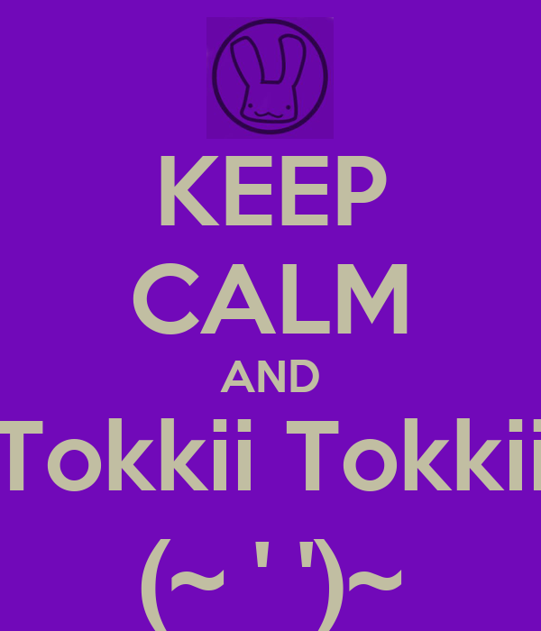 KEEP CALM AND Tokkii Tokkii (~ ' ')~
