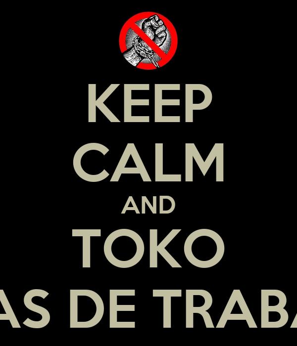 KEEP CALM AND TOKO 18 DIAS DE TRABALHO