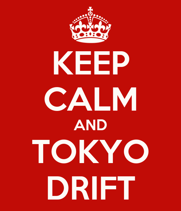 KEEP CALM AND TOKYO DRIFT