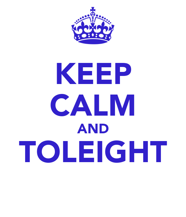 KEEP CALM AND TOLEIGHT