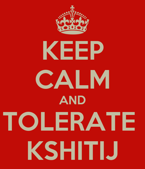 KEEP CALM AND TOLERATE  KSHITIJ