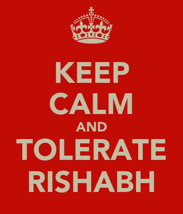 KEEP CALM AND TOLERATE RISHABH