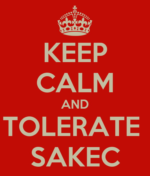 KEEP CALM AND TOLERATE  SAKEC