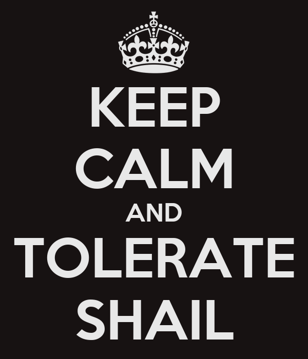 KEEP CALM AND TOLERATE SHAIL
