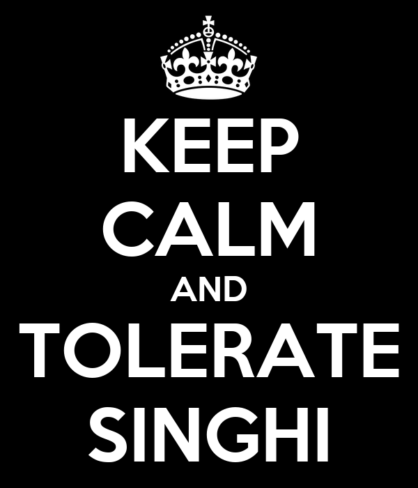 KEEP CALM AND TOLERATE SINGHI