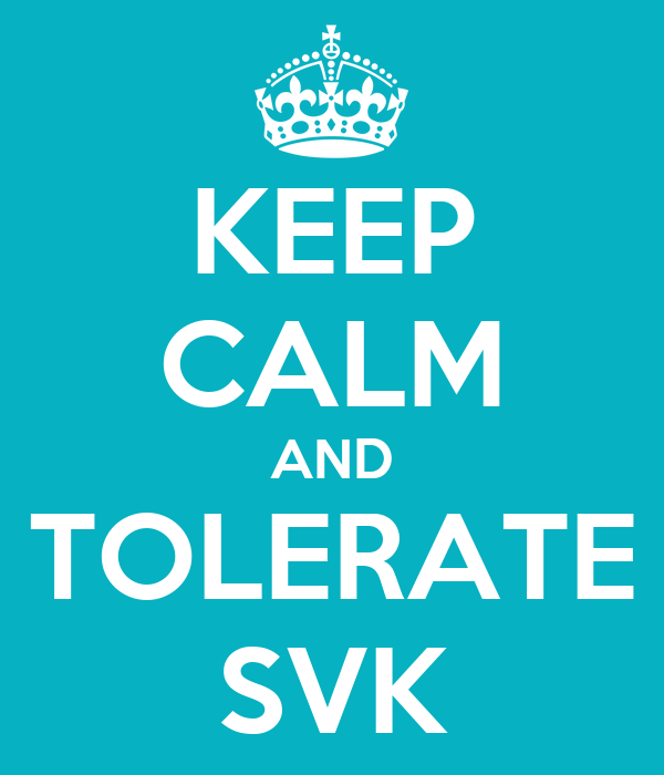 KEEP CALM AND TOLERATE SVK