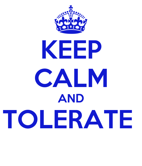 KEEP CALM AND TOLERATE